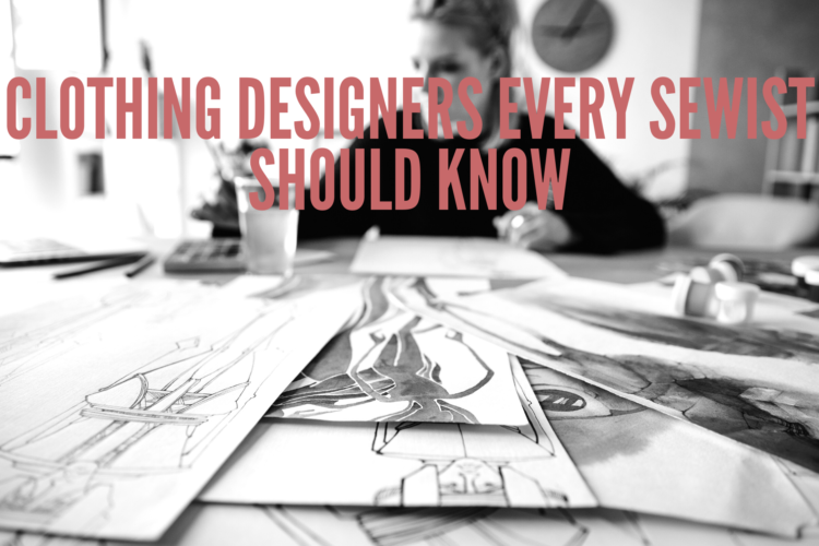 Clothing Designers Every Sewist Should Know So So Into Academy